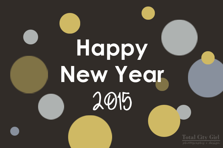 Happy New Year 2015 - Total City Girl Photography + Design