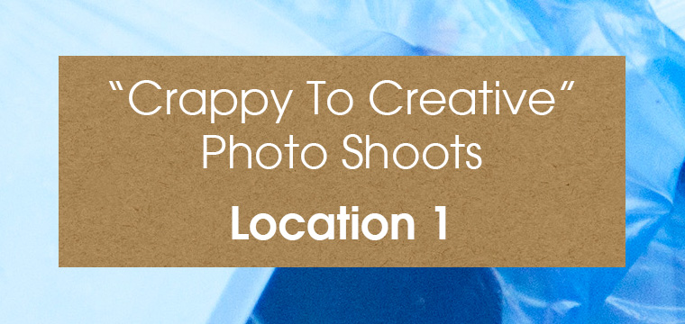 Crappy To Creative Photo Shoots – Location 1